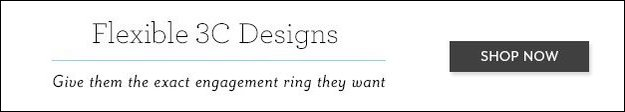 Flexible 3C Designs | Give them the exact engagement ring they want