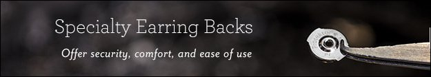 Specialty Earring Backs | Offer security, comfort, and ease of use