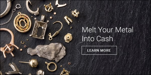 Melt Your Metal Into Cash - Honest payouts, reasonable rates, and low minimum volume required.